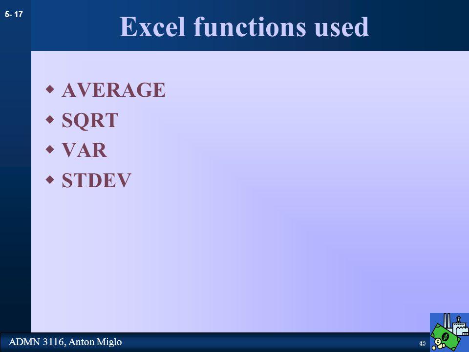 5- 17 © ADMN 3116, Anton Miglo Excel functions used  AVERAGE  SQRT  VAR  STDEV