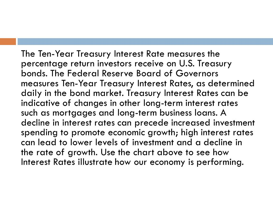 The Ten-Year Treasury Interest Rate measures the percentage return investors receive on U.S.