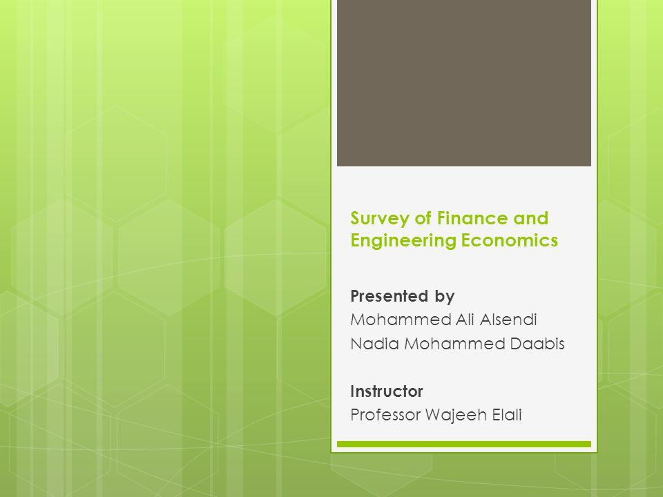 Survey of Finance and Engineering Economics Presented by Mohammed Ali Alsendi Nadia Mohammed Daabis Instructor Professor Wajeeh Elali