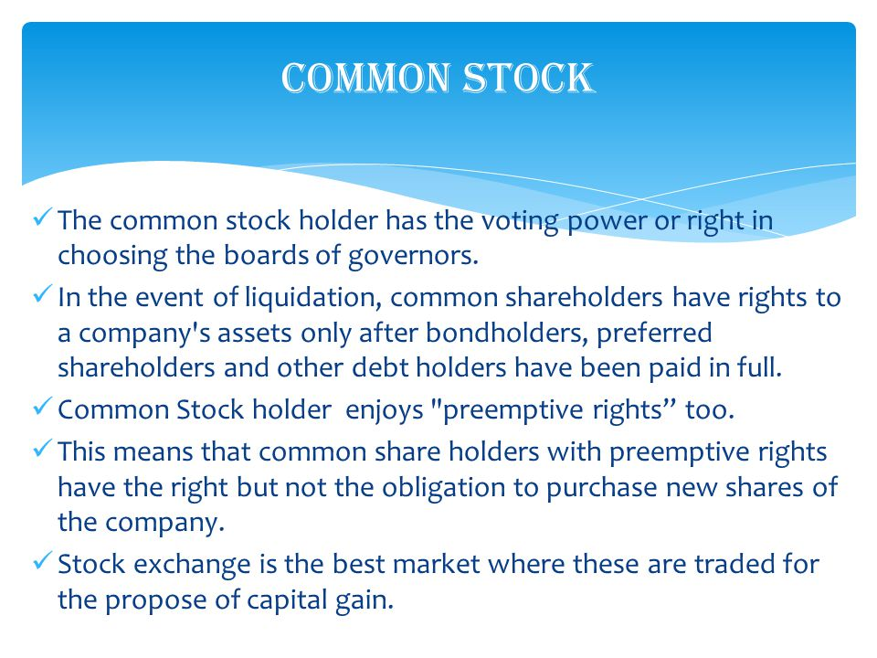 The common stock holder has the voting power or right in choosing the boards of governors.