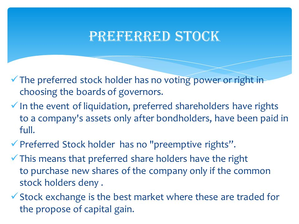 The preferred stock holder has no voting power or right in choosing the boards of governors.