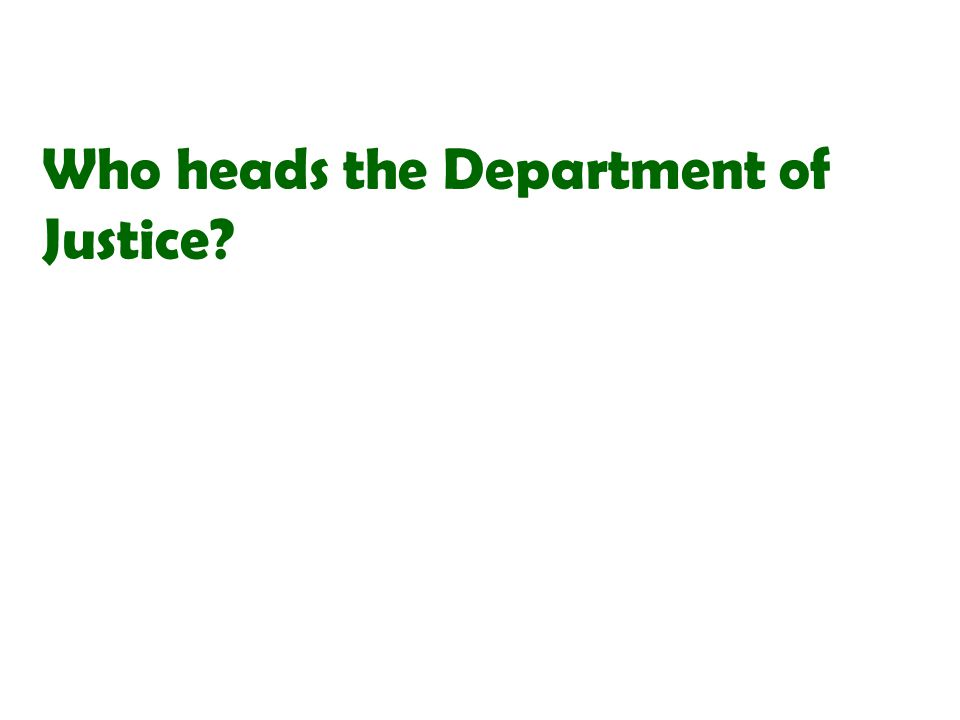 Who heads the Department of Justice