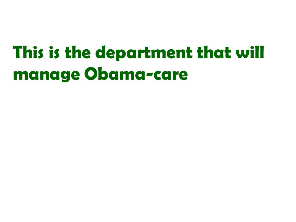 This is the department that will manage Obama-care
