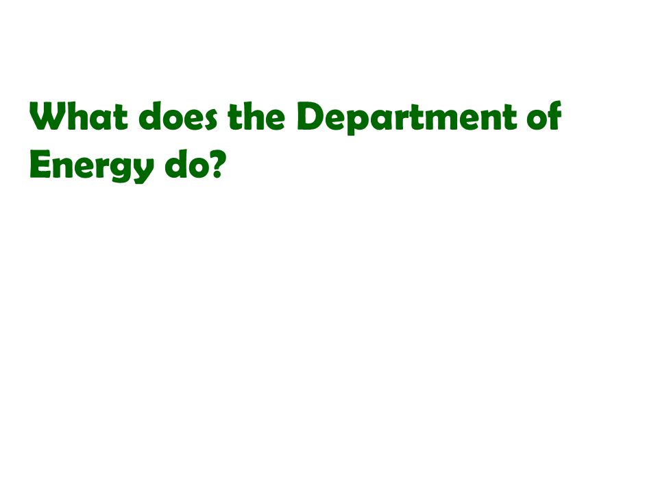 What does the Department of Energy do