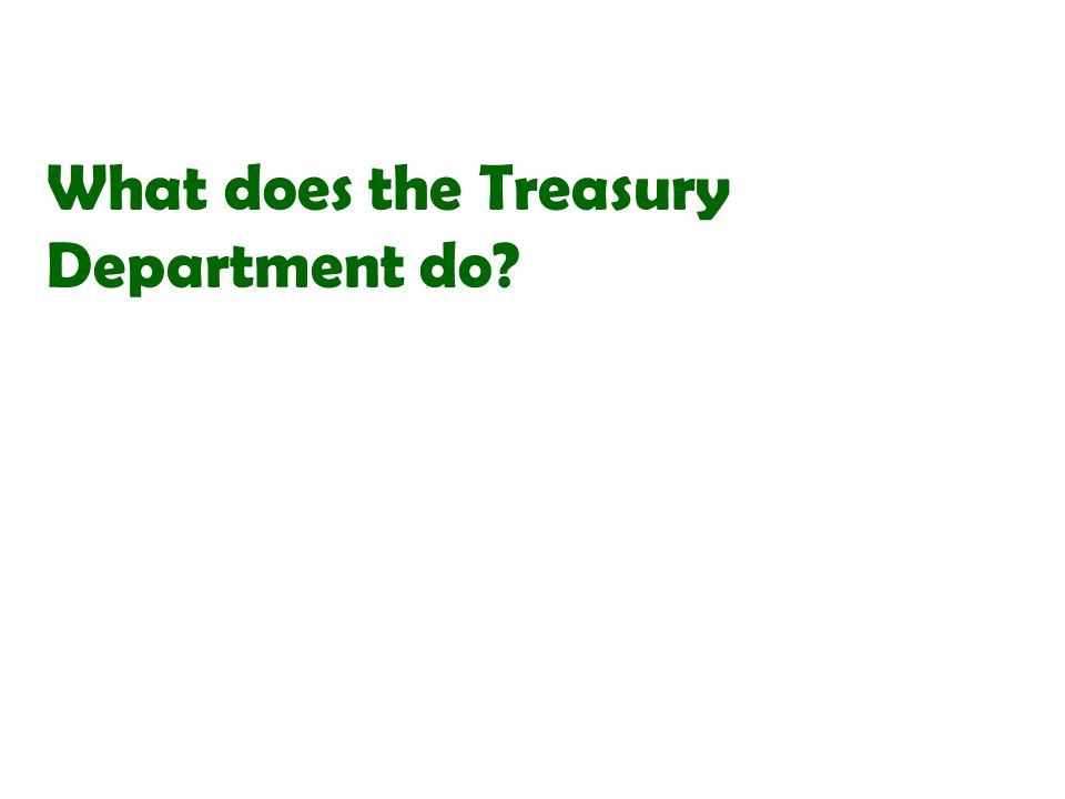 What does the Treasury Department do