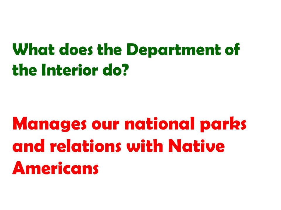 Manages our national parks and relations with Native Americans