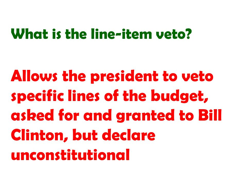 Allows the president to veto specific lines of the budget, asked for and granted to Bill Clinton, but declare unconstitutional
