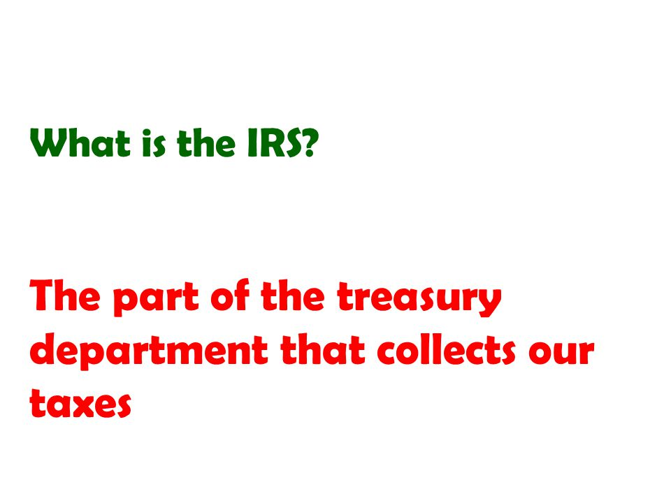 The part of the treasury department that collects our taxes