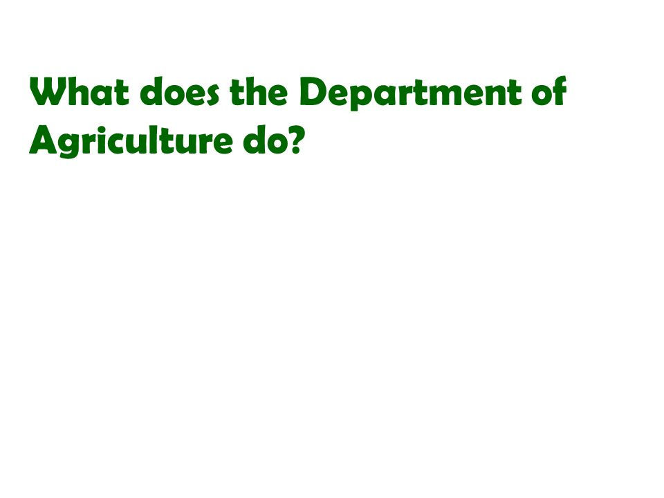 What does the Department of Agriculture do