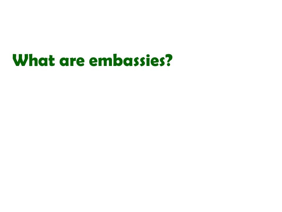 What are embassies