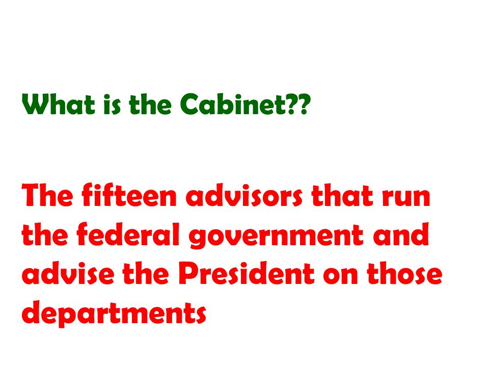 The fifteen advisors that run the federal government and advise the President on those departments