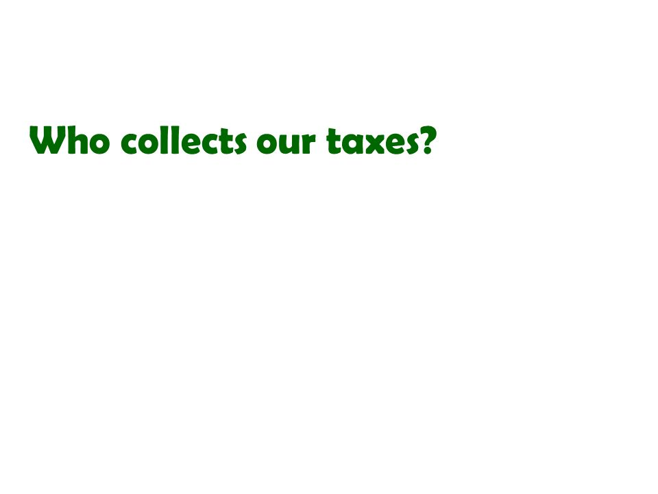 Who collects our taxes
