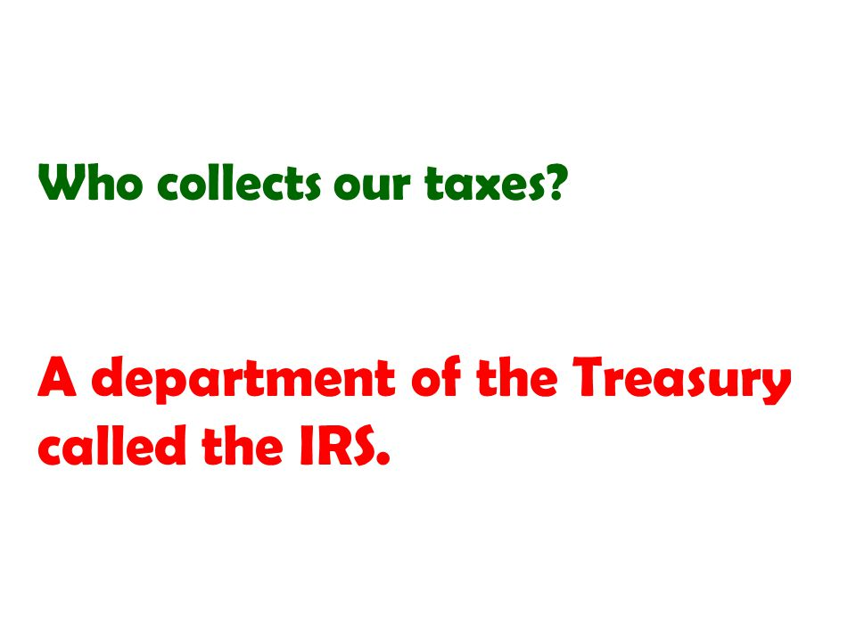 A department of the Treasury called the IRS.