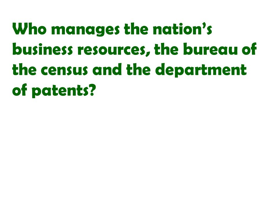 Who manages the nation's business resources, the bureau of the census and the department of patents