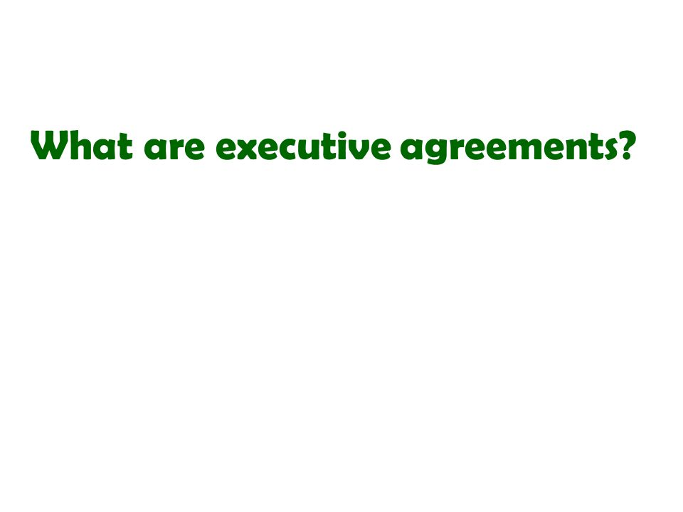 What are executive agreements