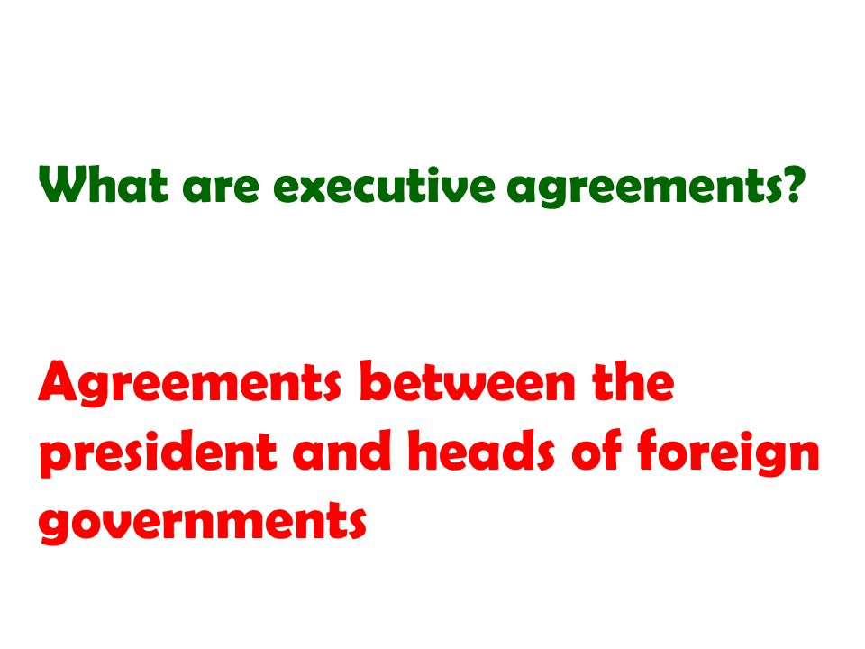 Agreements between the president and heads of foreign governments