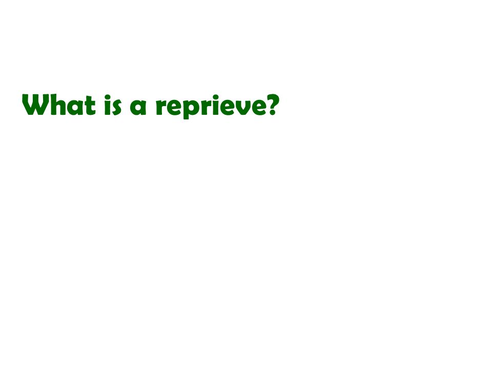 What is a reprieve