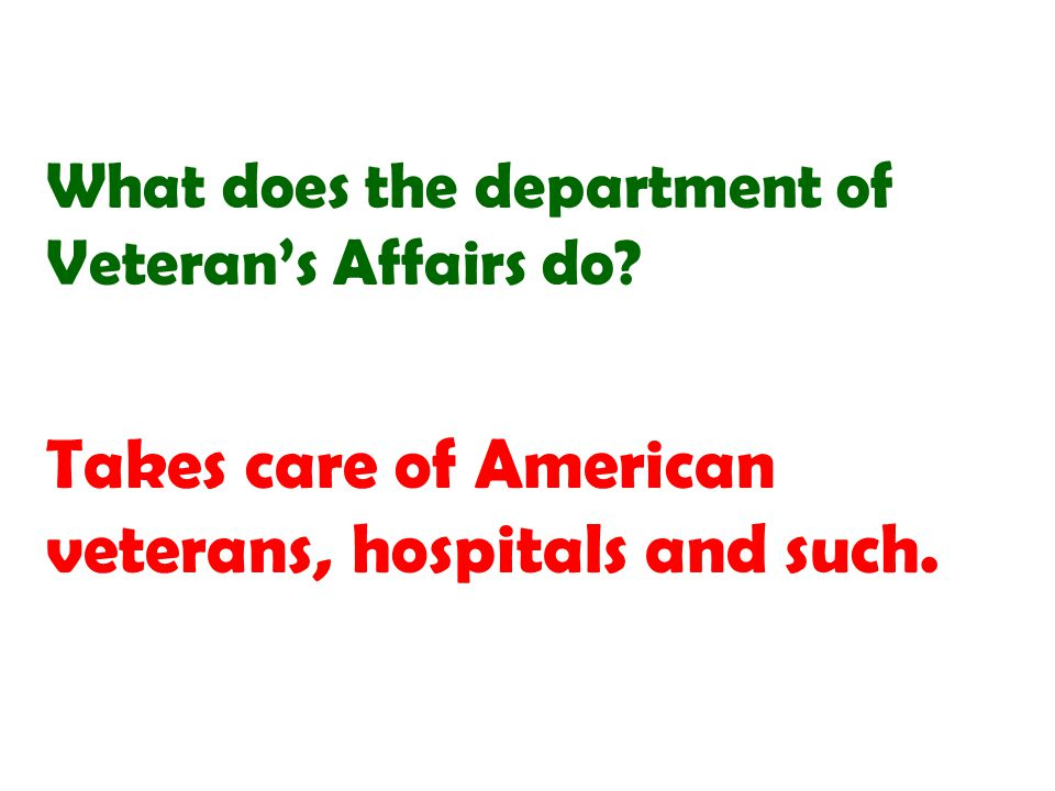 Takes care of American veterans, hospitals and such.