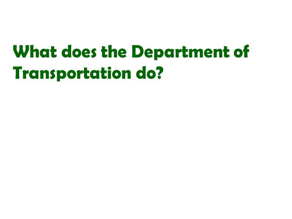 What does the Department of Transportation do