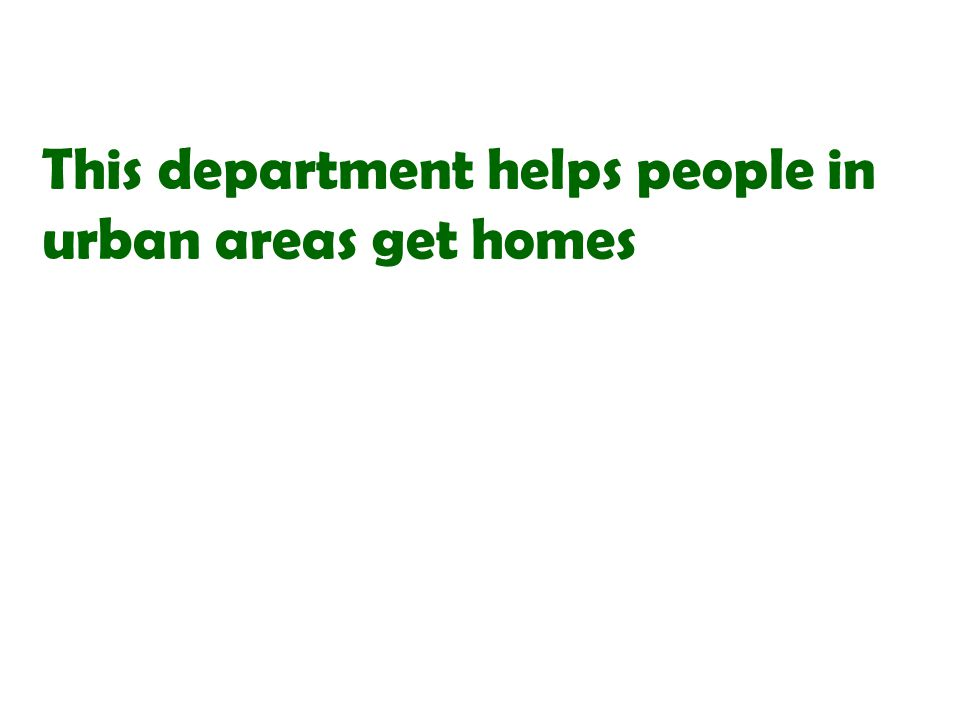 This department helps people in urban areas get homes