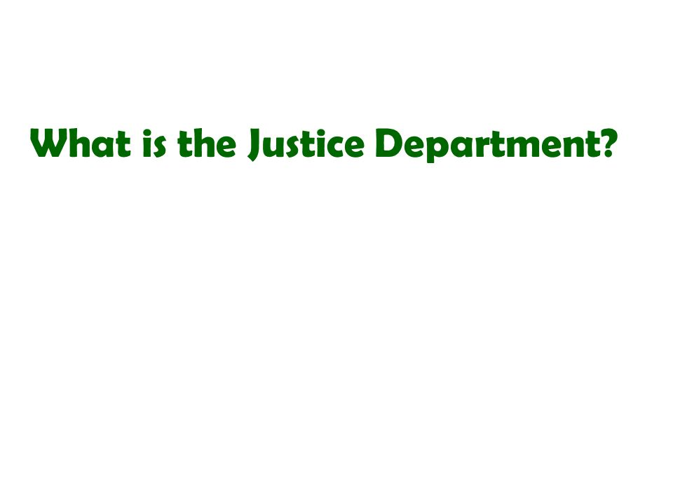 What is the Justice Department