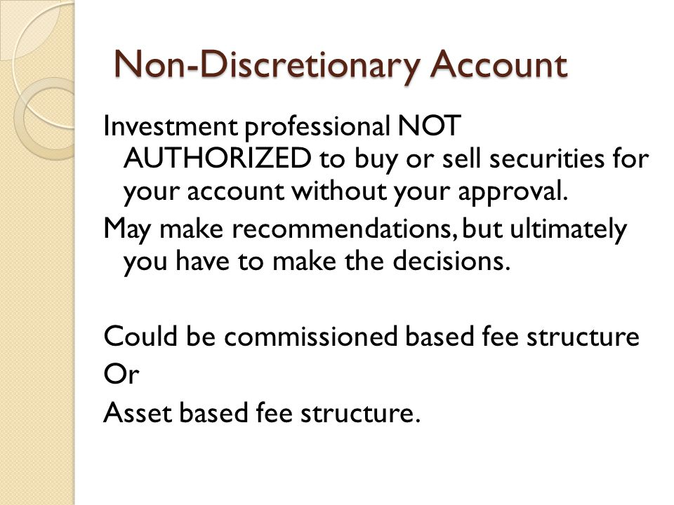 Non-Discretionary Account Investment professional NOT AUTHORIZED to buy or sell securities for your account without your approval.