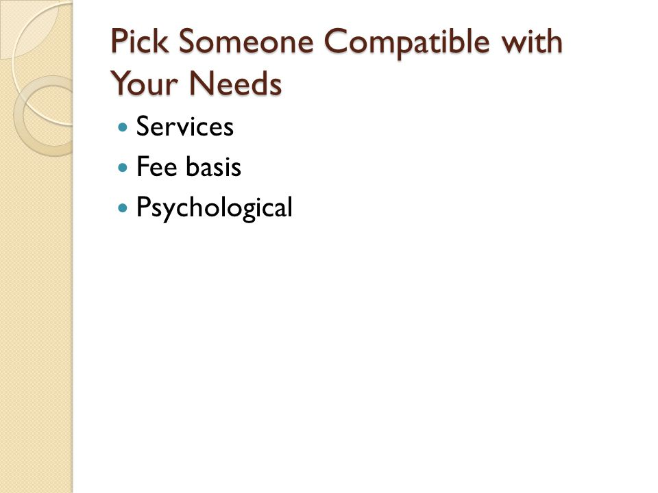 Pick Someone Compatible with Your Needs Services Fee basis Psychological