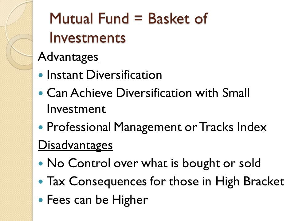 Mutual Fund Basket of Securities Can be… Actively Managed – Fund Manager Picks Securities for the Portfolio Indexed – Fund Returns Designed to Track an Index