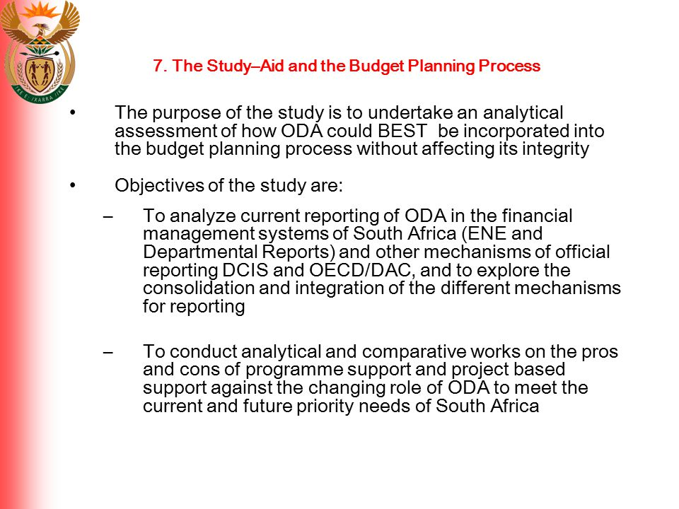 7. The Study–Aid and the Budget Planning Process The purpose of the study is to undertake an analytical assessment of how ODA could BEST be incorporat