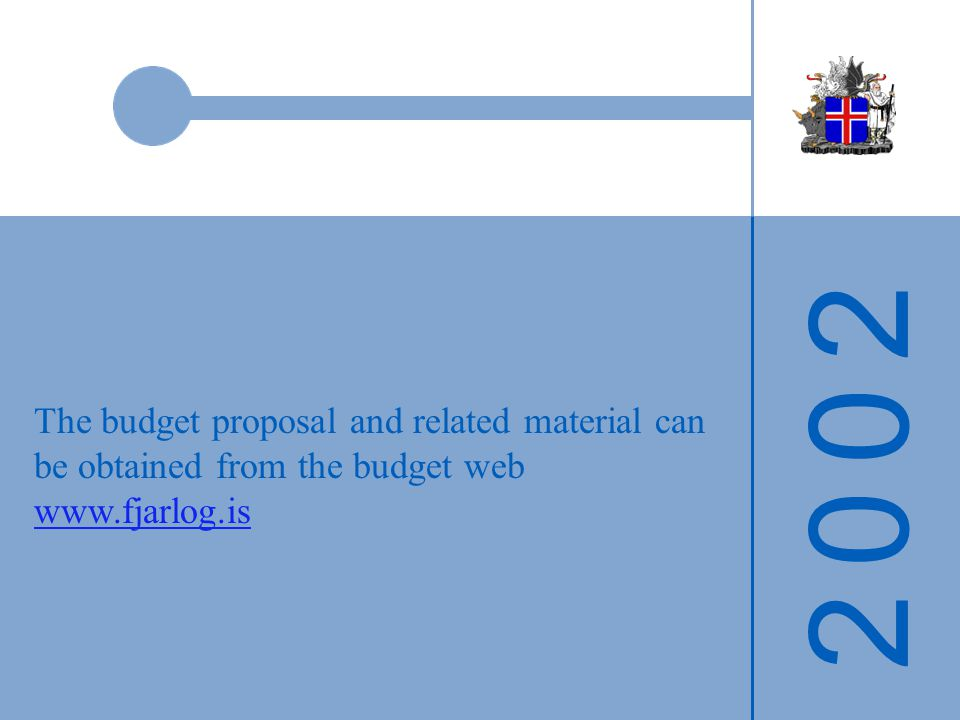 2 0 0 22 0 0 2 The budget proposal and related material can be obtained from the budget web www.fjarlog.is