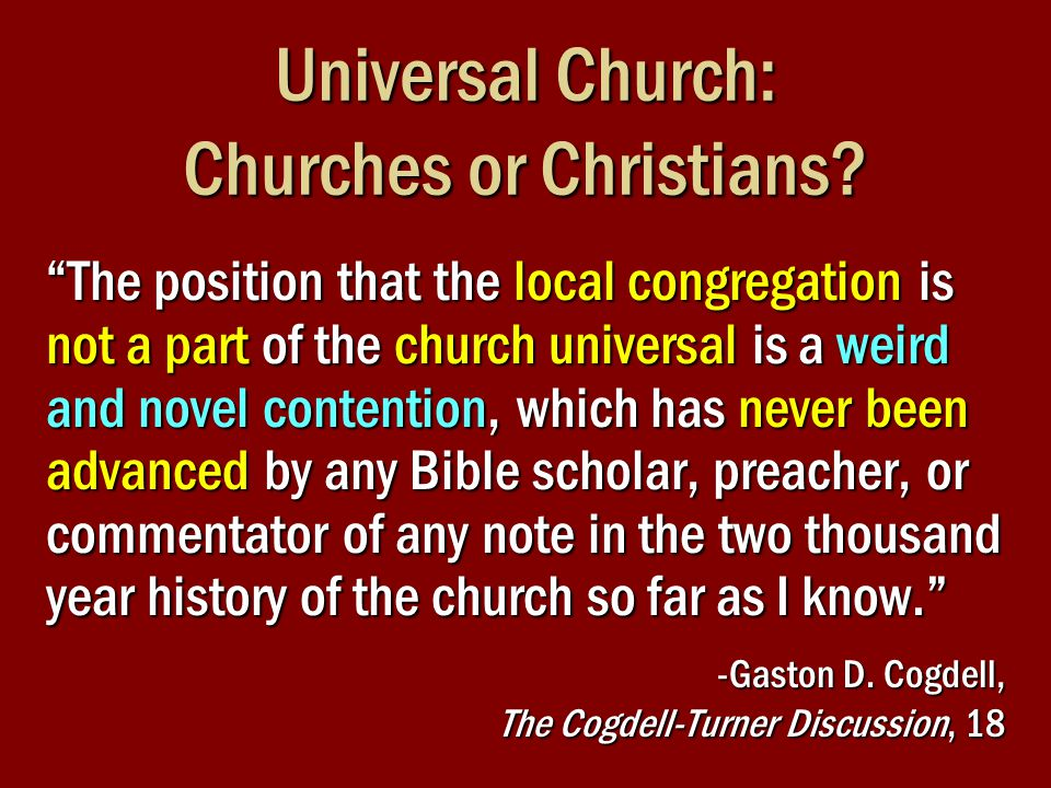 "Universal Church: Churches or Christians? ""The position that the local congregation is not a part of the church universal is a weird and novel content"
