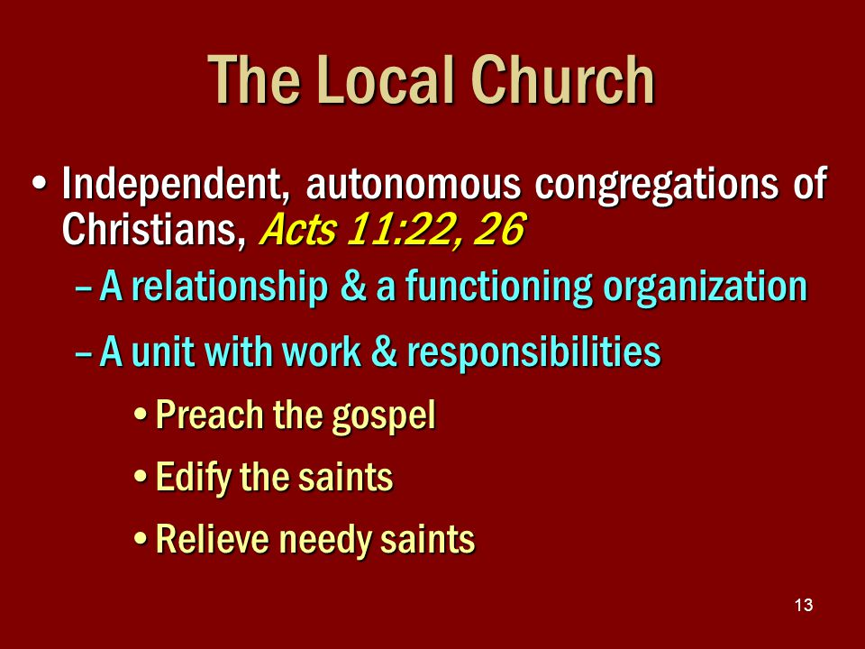13 The Local Church Independent, autonomous congregations of Christians, Acts 11:22, 26Independent, autonomous congregations of Christians, Acts 11:22