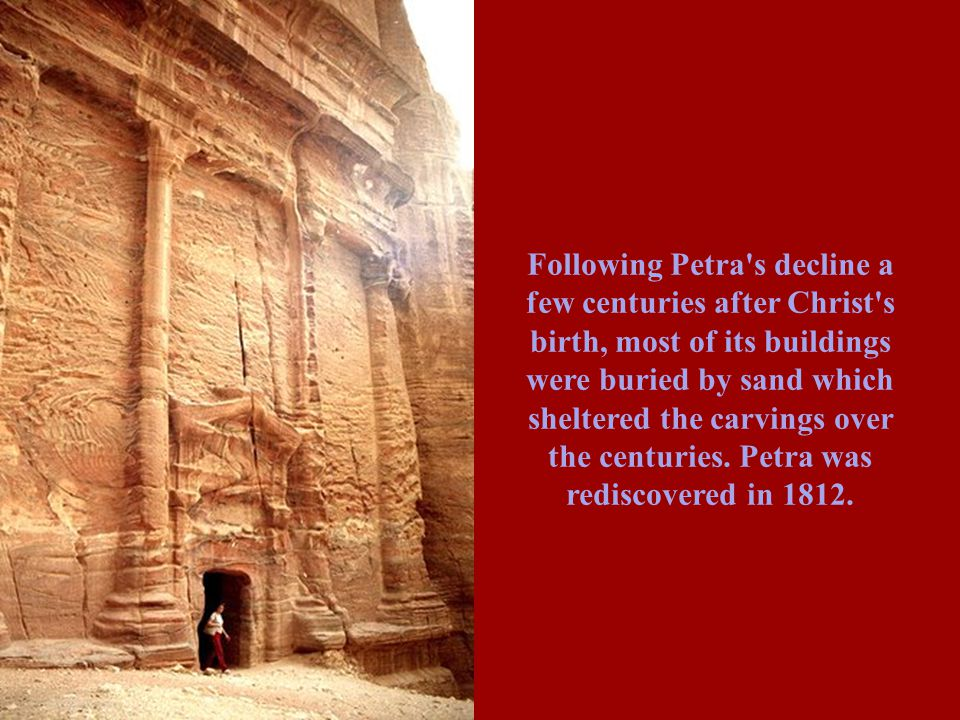 Petra, where breath- taking architecture is carved into rose- colored sandstone cliffs