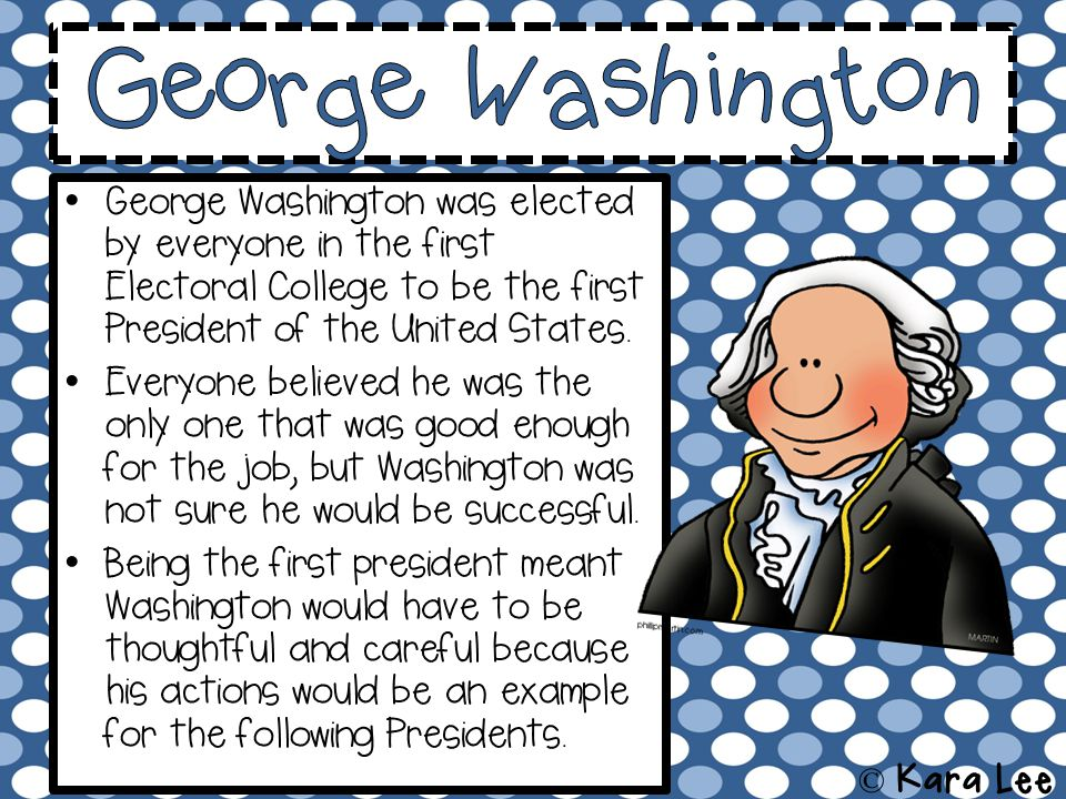 George Washington was elected by everyone in the first Electoral College to be the first President of the United States.