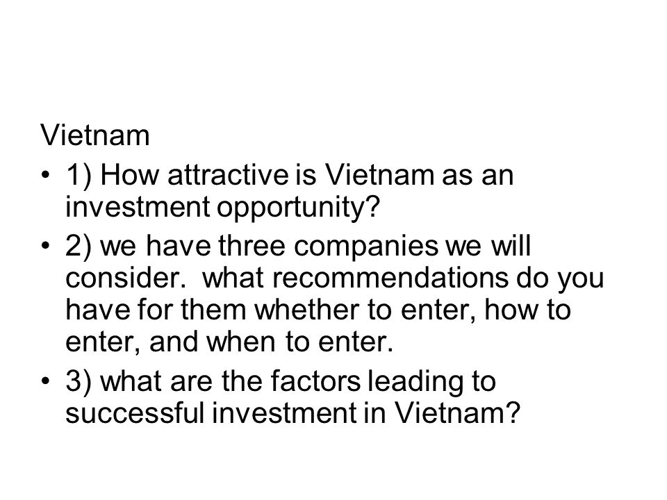 Vietnam 1) How attractive is Vietnam as an investment opportunity.