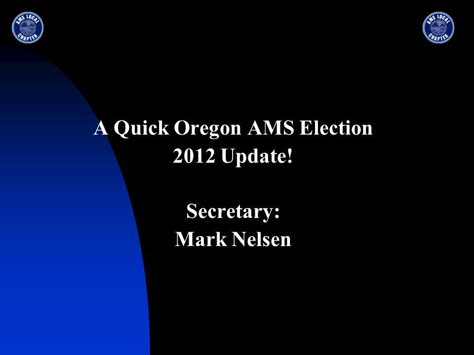 A Quick Oregon AMS Election 2012 Update! Secretary: Mark Nelsen