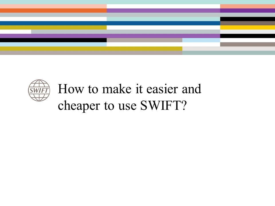 How to make it easier and cheaper to use SWIFT