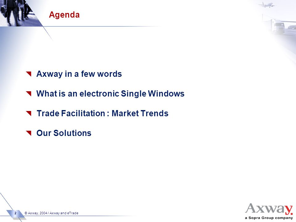 2 © Axway, 2004 / Axway and eTrade Agenda  Axway in a few words  What is an electronic Single Windows  Trade Facilitation : Market Trends  Our Solutions