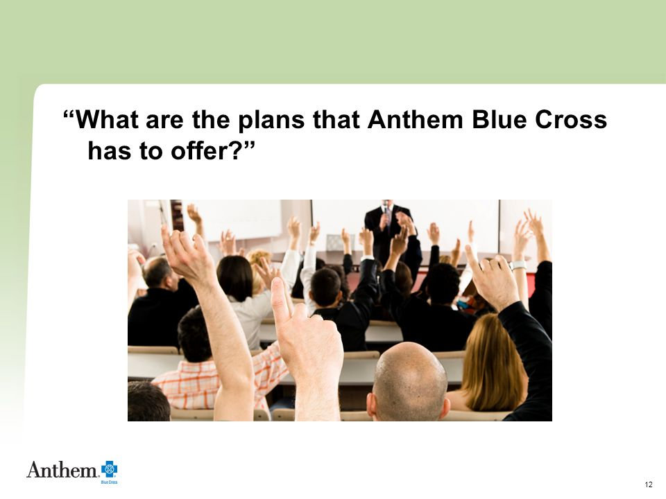 """12 """"What are the plans that Anthem Blue Cross has to offer?"""""""