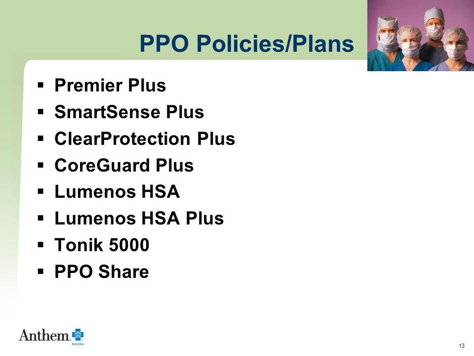 13 PPO Policies/Plans  Premier Plus  SmartSense Plus  ClearProtection Plus  CoreGuard Plus  Lumenos HSA  Lumenos HSA Plus  Tonik 5000  PPO Sha