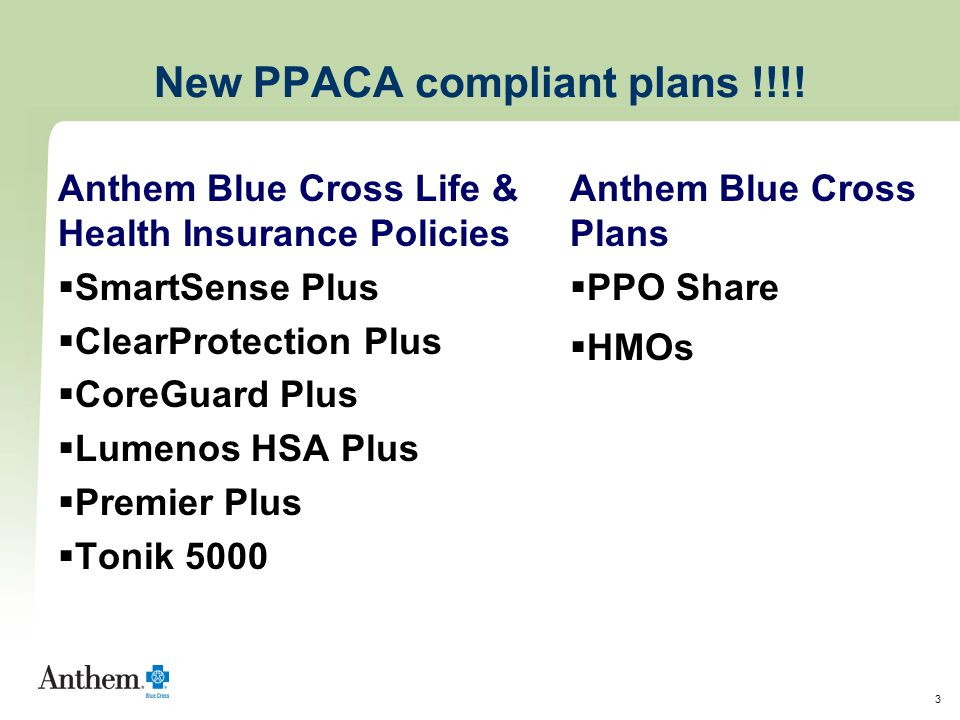 3 New PPACA compliant plans !!!! Anthem Blue Cross Life & Health Insurance Policies  SmartSense Plus  ClearProtection Plus  CoreGuard Plus  Lumeno