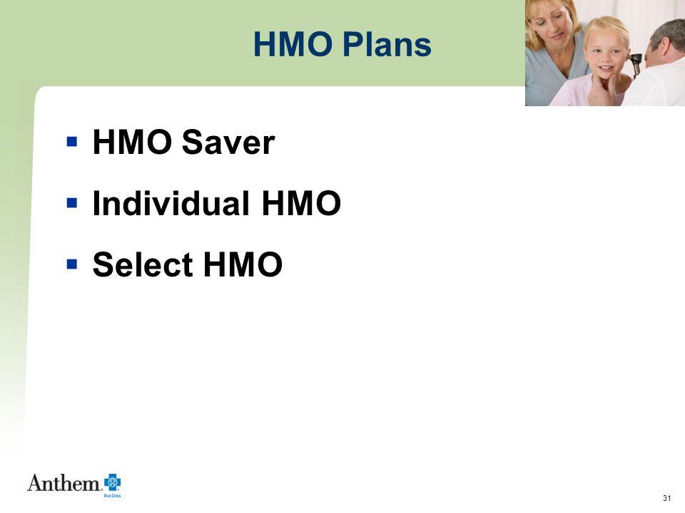 31 HMO Plans  HMO Saver  Individual HMO  Select HMO