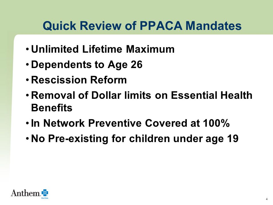 4 Quick Review of PPACA Mandates Unlimited Lifetime Maximum Dependents to Age 26 Rescission Reform Removal of Dollar limits on Essential Health Benefi