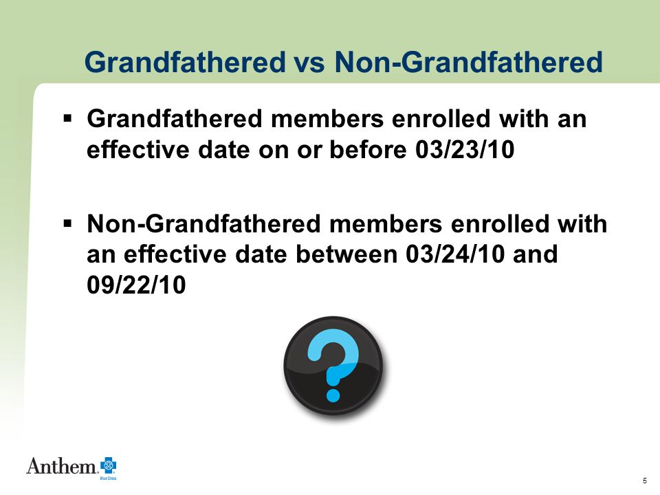 5 Grandfathered vs Non-Grandfathered  Grandfathered members enrolled with an effective date on or before 03/23/10  Non-Grandfathered members enrolled with an effective date between 03/24/10 and 09/22/10