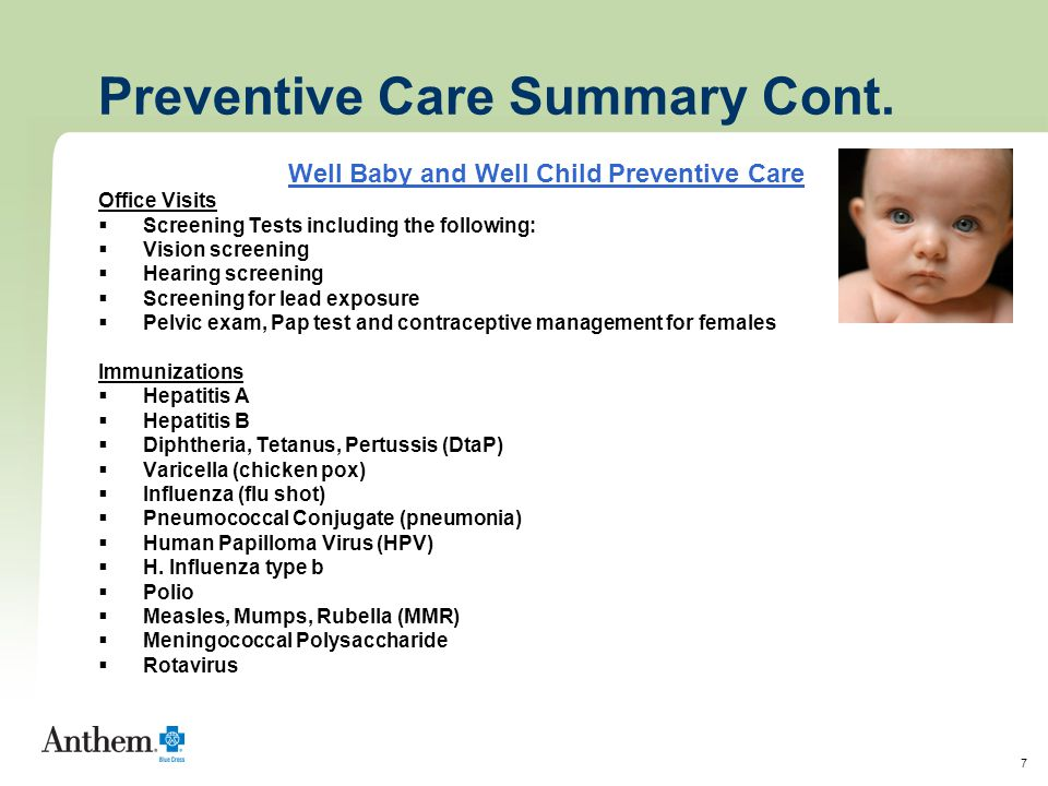 7 Preventive Care Summary Cont. Well Baby and Well Child Preventive Care Office Visits  Screening Tests including the following:  Vision screening 