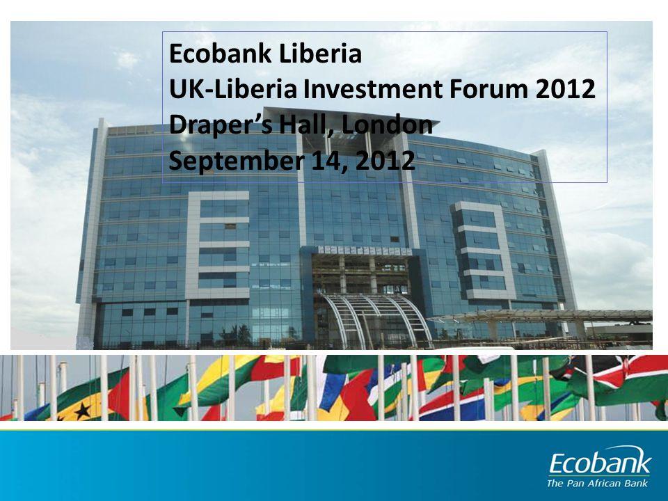 Ecobank Liberia UK-Liberia Investment Forum 2012 Draper's Hall, London September 14, 2012