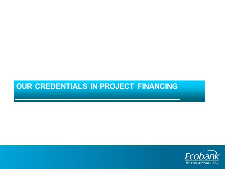 OUR CREDENTIALS IN PROJECT FINANCING