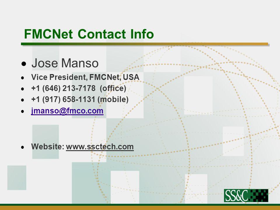 FMCNet Contact Info  Jose Manso  Vice President, FMCNet, USA  +1 (646) 213-7178 (office)  +1 (917) 658-1131 (mobile)  jmanso@fmco.com jmanso@fmco.com  Website: www.ssctech.com