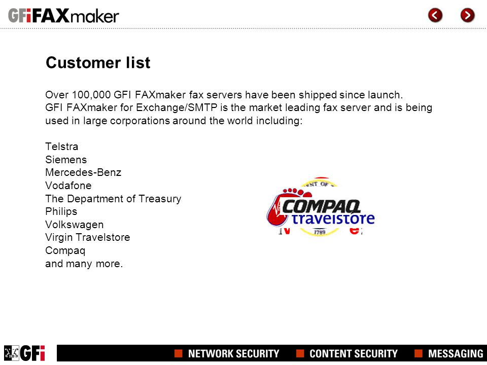 Customer list Over 100,000 GFI FAXmaker fax servers have been shipped since launch.