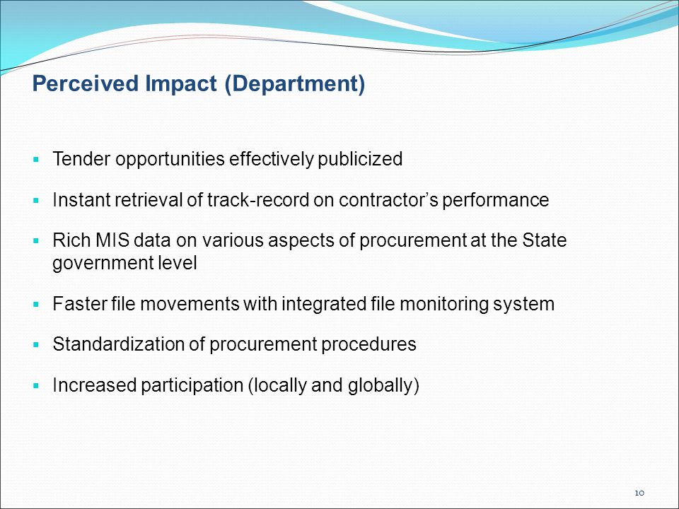 10 Perceived Impact (Department)  Tender opportunities effectively publicized  Instant retrieval of track-record on contractor's performance  Rich